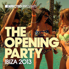 Defected presents The Opening Party: Ibiza 2013 mp3 Compilation by Various Artists