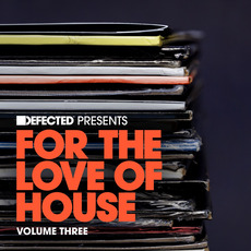 Defected presents For the Love of House, Volume Three by Various Artists