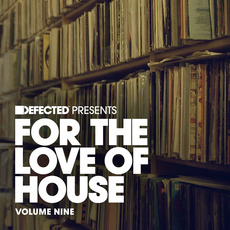 Defected presents For the Love of House, Volume Nine mp3 Compilation by Various Artists