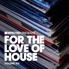 Defected presents For the Love of House, Volume Six by Various Artists