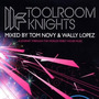 Toolroom Knights Mixed by Tom Novy & Wally Lopez