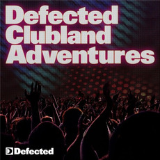 Defected Clubland Adventures: 10 Years in the House, Volume 1 mp3 Compilation by Various Artists