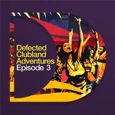Defected Clubland Adventures: Episode 3 mp3 Compilation by Various Artists