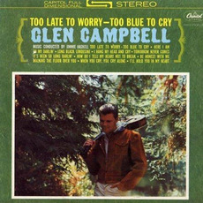 Too Late to Worry, Too Blue to Cry (Re-Issue) mp3 Album by Glen Campbell