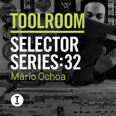 Toolroom Selector Series:32 - Mario Ochoa mp3 Compilation by Various Artists