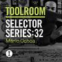 Toolroom Selector Series:32 - Mario Ochoa