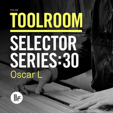 Toolroom Selector Series:30 - Oscar L mp3 Compilation by Various Artists