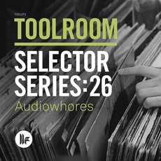 Toolroom Selector Series:26 - Audiowhores mp3 Compilation by Various Artists