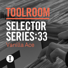 Toolroom Selector Series:33 - Vanilla Ace mp3 Compilation by Various Artists
