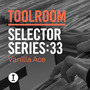 Toolroom Selector Series:33 - Vanilla Ace