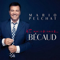 Et Maintenant... Bécaud mp3 Album by Mario Pelchat