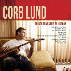 Things That Can't Be Undone mp3 Album by Corb Lund