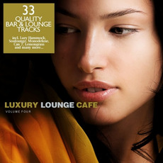 Luxury Lounge Cafe, Volume Four by Various Artists