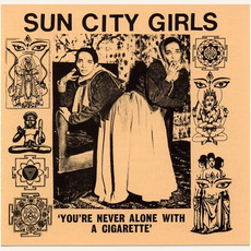 You're Never Alone With a Cigarette (Sun City Girls Singles, Volume 1) by Sun City Girls