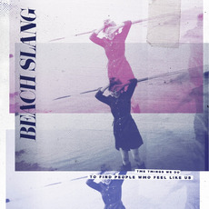 The Things We Do to Find People Who Feel Like Us mp3 Album by Beach Slang