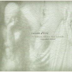 In Sadness, Silence and Solitude (Expanded Edition) by raison d'être