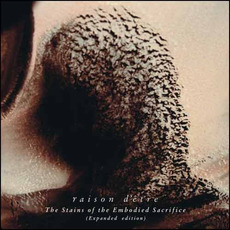 The Stains of the Embodied Sacrifice (Expanded Edition) by raison d'être