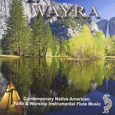 Contemporary Native American, Faith & Worship Instrumental Flute Music mp3 Album by Wayra