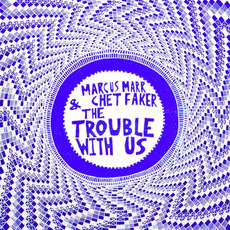 The Trouble with Us mp3 Single by Marcus Marr & Chet Faker
