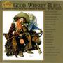 Good Whiskey Blues, Vol.1