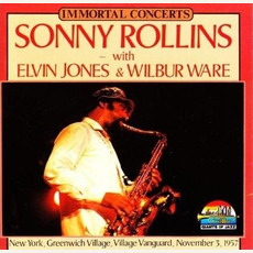 Immortal Concerts: New York, Freenwich Village, Village Vanguard, November 3, 1957 by Sonny Rollins, Elvin Jones & Wilbur Ware