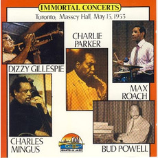Immortal Concerts: Toronto, Massey Hall, May 15, 1953 mp3 Live by Charlie Parker, Dizzy Gillespie, Charles Mingus, Max Roach, Bud Powell