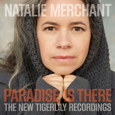 Paradise Is There: The New Tigerlily Recordings mp3 Album by Natalie Merchant