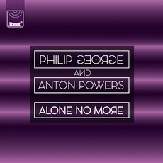 Alone No More by Philip George And Anton Powers
