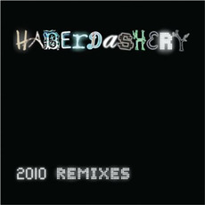2010 Remixes by Haberdashery