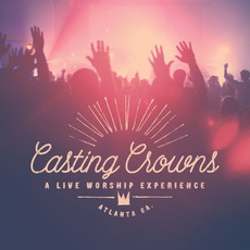 A Live Worship Experience mp3 Live by Casting Crowns
