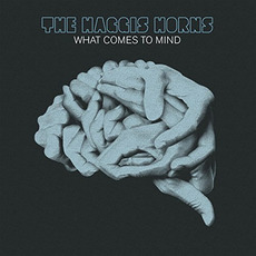 What Comes to Mind mp3 Album by The Haggis Horns