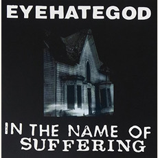 In the Name of Suffering (Remastered) mp3 Album by Eyehategod