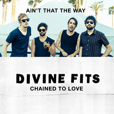Chained to Love / Ain't That the Way mp3 Single by Divine Fits