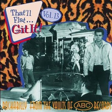 That'll Flat ... Git It, Volume 13: Rockabilly From the Vaults of ABC Records mp3 Compilation by Various Artists