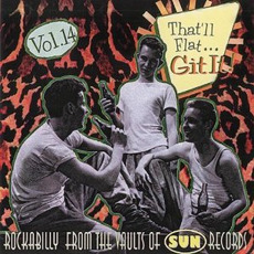 That'll Flat ... Git It, Volume 14: Rockabilly From the Vaults of Sun Records by Various Artists