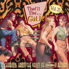 That'll Flat ... Git It, Volume 23: Rockabilly From the Vaults of Columbia Records mp3 Compilation by Various Artists