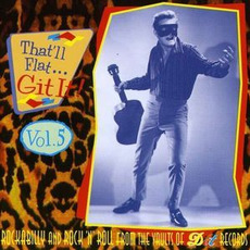 That'll Flat ... Git It, Volume 5: Rockabilly From the Vaults of Dot Records mp3 Compilation by Various Artists