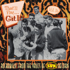 That'll Flat ... Git It, Volume 16: Rockabilly From the Vaults of Sun Records mp3 Compilation by Various Artists