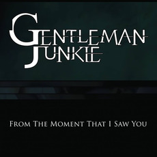 From The Moment That I Saw You by Gentleman Junkie