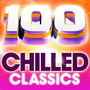 100 Chilled Classics: 100 Essential Chillout Lounge Classics