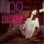 100 Chillout Ambient & Lounge