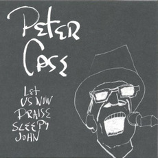 Let Us Now Praise Sleepy John mp3 Album by Peter Case