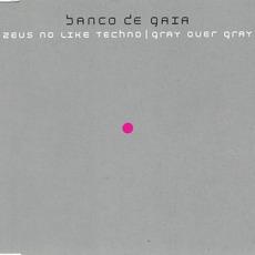 Zeus No Like Techno / Gray Over Gray mp3 Single by Banco de Gaia