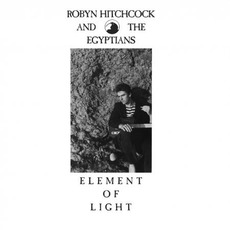Element of Light (Remastered) mp3 Album by Robyn Hitchcock And The Egyptians