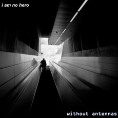 Without Antennas by I Am No Hero