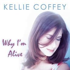 Why I'm Alive by Kellie Coffey