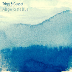 Adagio for the Blue mp3 Album by Trigg & Gusset