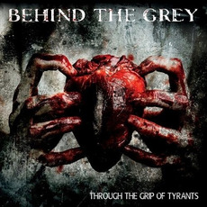 Through the Grip of Tyrants mp3 Album by Behind the Grey