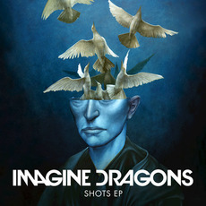 Shots EP mp3 Album by Imagine Dragons