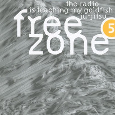Freezone 5: The Radio Is Teaching My Goldfish Ju-Jitsu by Various Artists